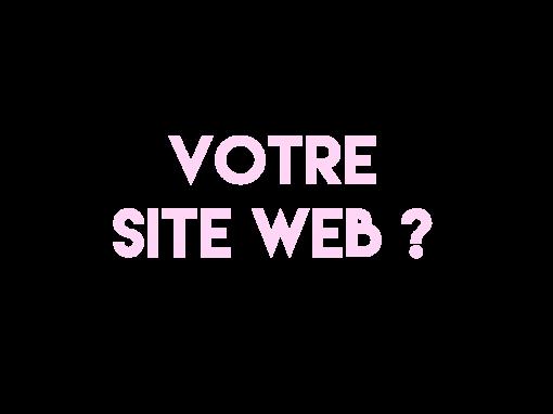 Votre Site Web ?